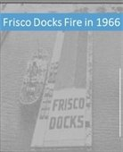 A newspaper clipping that shows the fire at the Frisco Docks