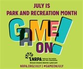 July is park and recreation month: Game on! nrpa.org/july