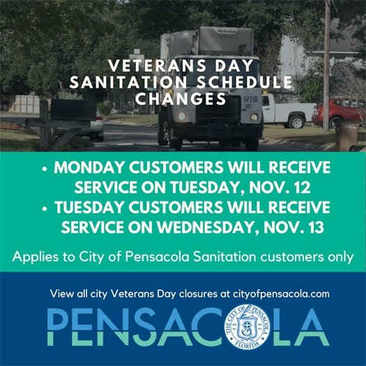 All City Sanitation customers who normally receive service on Mondays and Tuesdays will experience a change of schedule, which applies to garbage, recycling and yard waste pickup. This applies only to City of Pensacola sanitation customers. Customers who normally receive service on Mondays will receive service on Tuesday, Nov. 12. Customers who normally receive service on Tuesdays will receive service on Wednesday, Nov. 13.  All other customers will receive service on their normal pickup day.