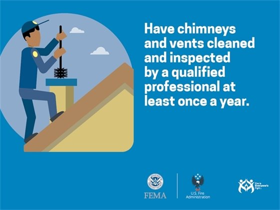 Have chimneys and vents cleaned and inspected by a qualified professional at least once a year