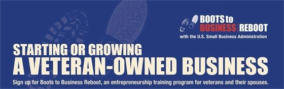 Boots to Business Reboot: Starting or Growing a Veteran-Owned Business. Sign up for Boots to Business Reboot, an entrepreneurship training program for veterans and their spouses