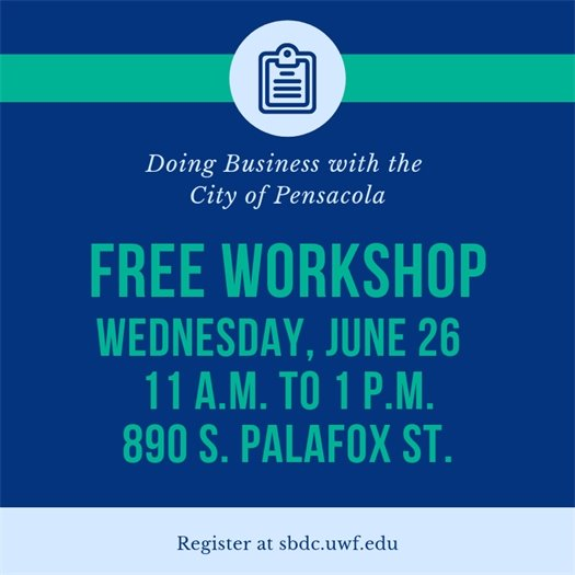 Doing business with the city of pensacola workshop wednesday, june 26 at 11 a.m., 890 s. palafox